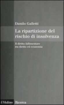 La ripartizione del rischio di insolvenza. Il diritto fallimentare tra diritto ed economia - Danilo Galletti - copertina