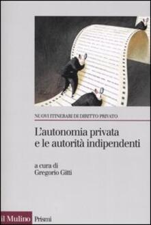 Criticalwinenotav.it L' autonomia privata e le autorità indipendenti. La metamorfosi del contratto Image