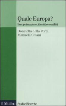 Quale Europa? Europeizzazione, identità e conflitti - Donatella Della Porta,Manuela Caiani - copertina