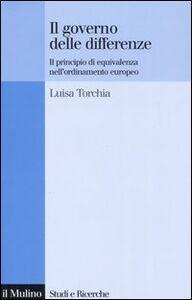Libro Il governo delle differenze. Il principio di equivalenza nell'ordinamento europeo Luisa Torchia