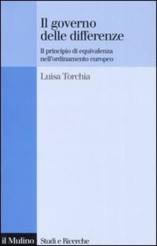 Il governo delle differenze. Il principio di equivalenza nell'ordinamento europeo - Luisa Torchia - copertina