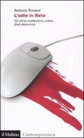 L' odio in Rete. Siti ultras, nazifascismo online, jihad elettronica