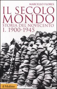 Libro Il secolo mondo. Storia del Novecento. Vol. 1: 1900-1945. Marcello Flores