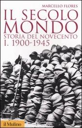 Il secolo mondo. Storia del Novecento. Vol. 1: 1900-1945.