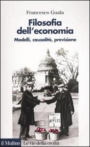 Filosofia dell'economia. Modelli, causalità, previsione