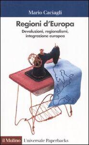 Libro Regioni d'Europa. Devoluzioni, regionalismi, integrazione europea Mario Caciagli