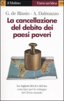 La cancellazione del debito dei paesi poveri - Guido De Blasio,Alberto Dalmazzo - copertina