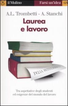Laurea e lavoro - Anna Laura Trombetti Budriesi,Alberto Stanchi - copertina