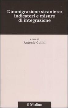 L' immigrazione straniera: indicatori e misure di integrazione - copertina