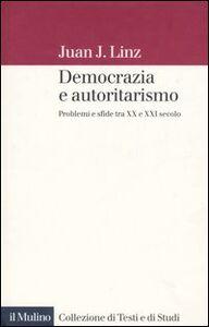 Libro Democrazia e autoritarismo. Problemi e sfide tra XX e XXI secolo Juan J. Linz