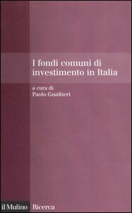 Libro I fondi comuni di investimento in Italia. Performance, costi, visibilità e flussi di sottoscrizione e riscatto