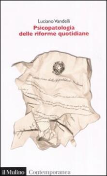 Psicopatologia delle riforme quotidiane. Le turbe delle istituzioni: sintomi, diagnosi e terapie - Luciano Vandelli - copertina
