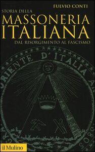 Foto Cover di Storia della massoneria italiana. Dal Risorgimento al fascismo, Libro di Fulvio Conti, edito da Il Mulino