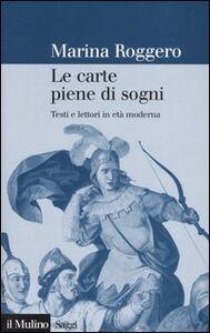 Foto Cover di Le carte piene di sogni. Testi e lettori in età moderna, Libro di Marina Roggero, edito da Il Mulino