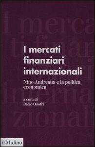 Foto Cover di I mercati finanziari internazionali. Nino Andreatta e la politica economica, Libro di  edito da Il Mulino