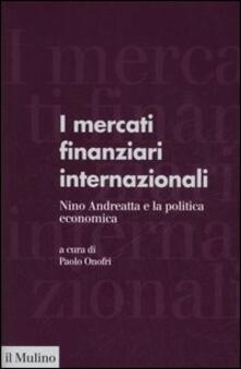 I mercati finanziari internazionali. Nino Andreatta e la politica economica - copertina