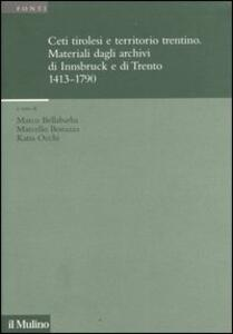 Ceti tirolesi e territorio trentino. Materiali dagli archivi di Innsbruck e di Trento (1413-1790)