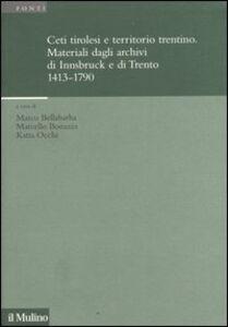 Foto Cover di Ceti tirolesi e territorio trentino. Materiali dagli archivi di Innsbruck e di Trento (1413-1790), Libro di  edito da Il Mulino
