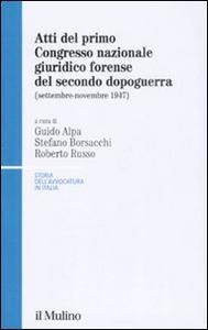 Libro Atti del 1° Congresso nazionale giuridico forense del secondo dopoguerra (settembre-novembre 1947)