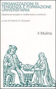Foto Cover di Organizzazioni di tendenza e formazione universitaria. Esperienze europee e mediterranee a confronto, Libro di  edito da Il Mulino