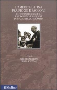 Antondemarirreguera.es L' America latina fra Pio XII e Paolo VI. Il cardinale Casaroli e le politiche vaticane in una chiesa che cambia Image