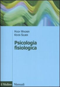 Libro Psicologia fisiologica Hugh Wagner , Kevin Silber