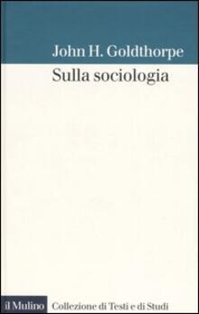 Sulla sociologia - John H. Goldthorpe - copertina