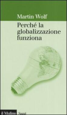 Perché la globalizzazione funziona - Martin Wolf - copertina