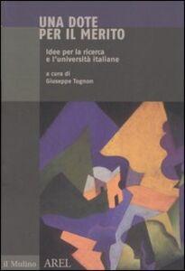 Libro Una dote per il merito. Idee per la ricerca e l'università italiane