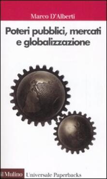 Poteri pubblici, mercati, globalizzazione - Marco D'Alberti - copertina