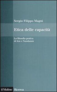 Foto Cover di Etica delle capacità. La filosofia pratica di Sen e Nussbaum, Libro di Sergio F. Magni, edito da Il Mulino
