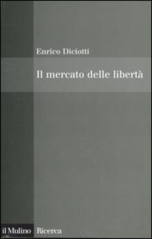 Il mercato delle libertà. Lincompatibilità tra proprietà privata e diritti.pdf