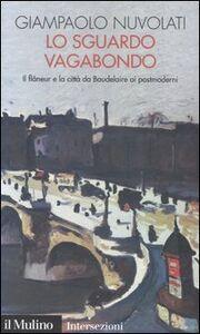 Libro Lo sguardo vagabondo. Il flâneur e la città da Baudelaire ai postmoderni Giampaolo Nuvolati
