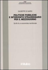 Libro Politiche pubbliche e intervento straordinario. Scritti di un economista meridionale Giuseppe Di Nardi