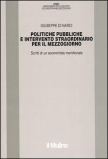 Politiche pubbliche e intervento straordinario. Scritti di un economista meridionale - Giuseppe Di Nardi - copertina