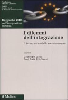 I dilemmi dell'integrazione. Il futuro modello sociale europeo. Rapporto 2006 sull'integrazione europea - copertina