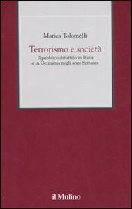 Libro Terrorismo e società. Il pubblico dibattito in Italia e in Germania negli anni Settanta Marica Tolomelli