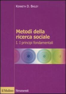 Metodi della ricerca sociale. Vol. 1: I principi fondamentali. - Kenneth D. Bailey - copertina