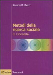 Libro Metodi della ricerca sociale. Vol. 2: L'inchiesta. Kenneth D. Bailey