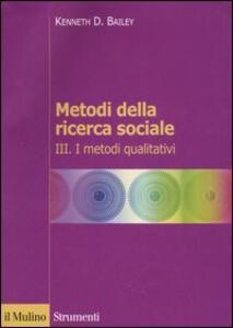 Metodi della ricerca sociale. Vol. 3: I metodi qualitativi.