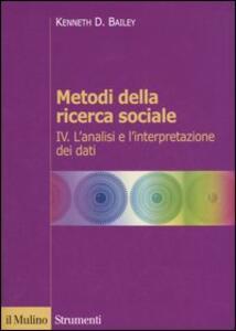 Metodi della ricerca sociale. Vol. 4: L'analisi e l'interpretazione dei dati.