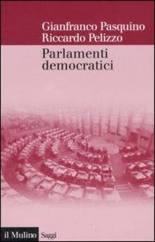 Parlamenti democratici - Gianfranco Pasquino,Riccardo Pelizzo - copertina