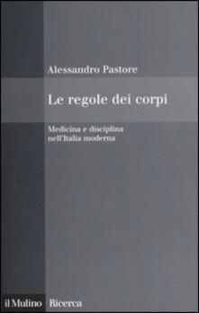 Atomicabionda-ilfilm.it Le regole dei corpi. Medicina e disciplina nell'Italia moderna Image