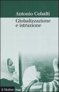 Foto Cover di Globalizzazione e istruzione, Libro di Antonio Cobalti, edito da Il Mulino