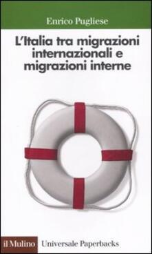 L' Italia tra migrazioni internazionali e migrazioni interne - Enrico Pugliese - copertina