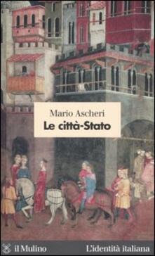 Le città-Stato - Mario Ascheri - copertina