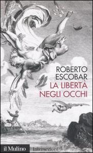 Libro La libertà negli occhi Roberto Escobar