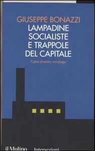 Lampadine socialiste e trappole del capitale. Come diventai sociologo