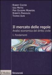Il mercato delle regole. Analisi economica del diritto civile. Vol. 1: Fondamenti.