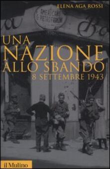 Una nazione allo sbando. 8 settembre 1943 - Elena Aga-Rossi - copertina